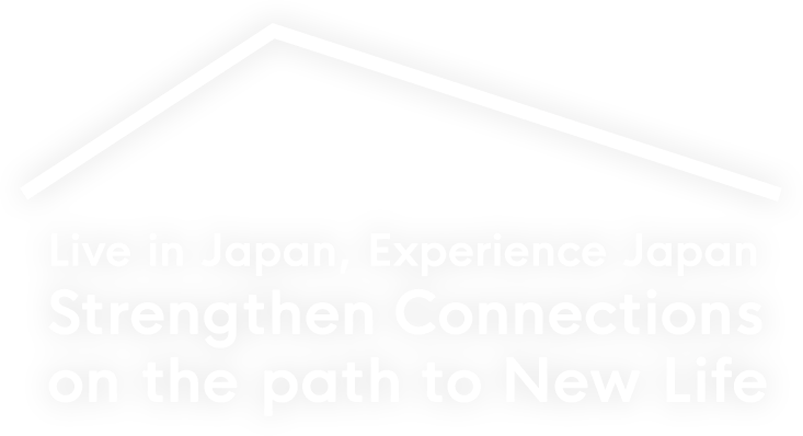 Live in Japan, Experience Japan Strengthen Connections on the path to New Life